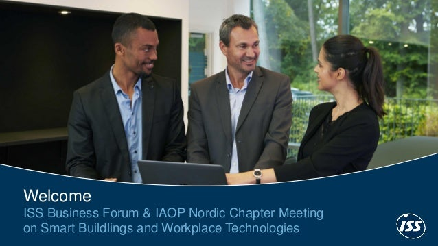 1 Welcome ISS Business Forum & IAOP Nordic Chapter Meeting on Smart Buildlings and Workplace Technologies