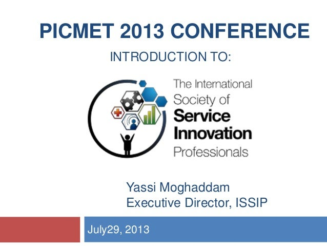 INTRODUCTION TO: July29, 2013 PICMET 2013 CONFERENCE Yassi Moghaddam Executive Director, ISSIP