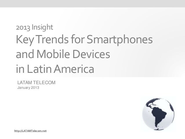 2013 Insight Key Trends for Smartphones and Mobile Devices in Latin America  LATAM TELECOM  January 2013http://LATAMTeleco...