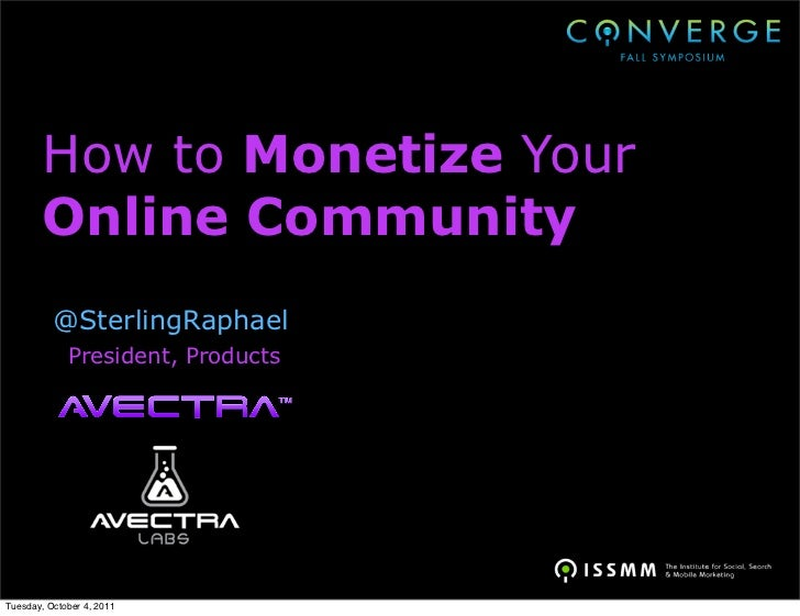 How to Monetize Your        Online Community          @SterlingRaphael             President, ProductsTuesday, October 4, ...