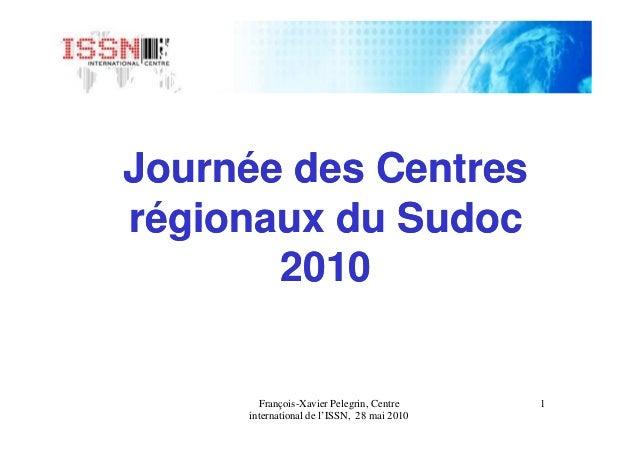 Journée des CentresJournée des Centres régionaux durégionaux du SudocSudoc 1François-Xavier Pelegrin, Centre international...