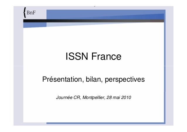 ISSN France Présentation, bilan, perspectives Journée CR, Montpellier, 28 mai 2010