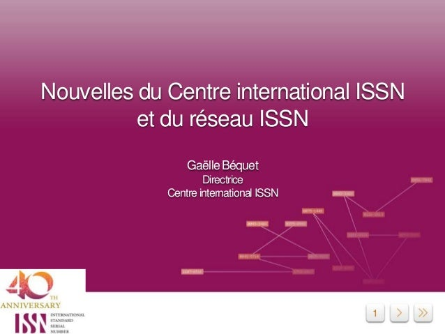 1 Nouvelles du Centre international ISSN et du réseau ISSN Gaëlle Béquet Directrice Centre international ISSN