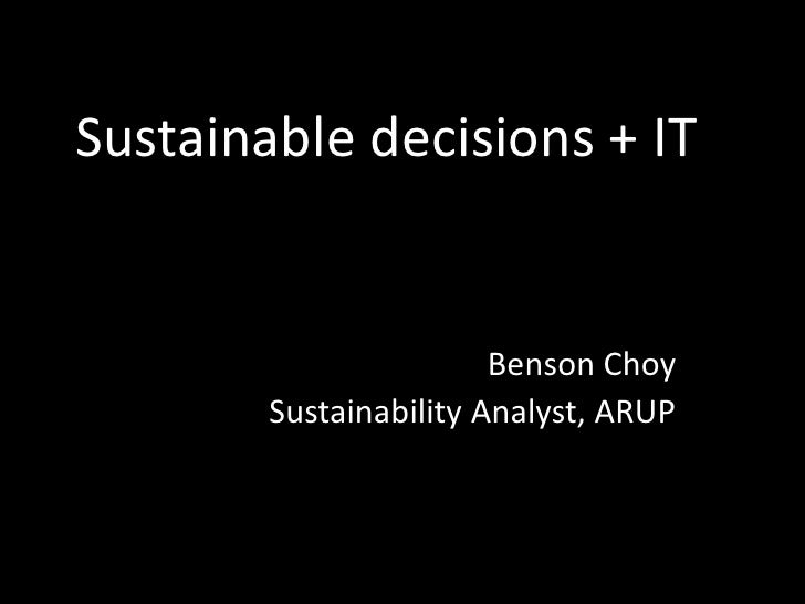 Sustainable decisions + IT<br />Benson Choy<br />Sustainability Analyst, ARUP<br />