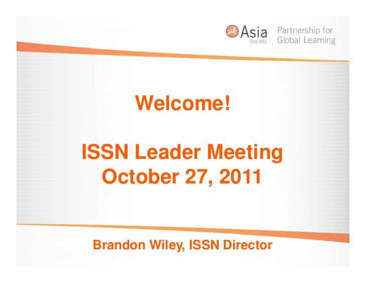 Welcome!ISSN Leader Meeting  October 27, 2011 Brandon Wiley, ISSN Director