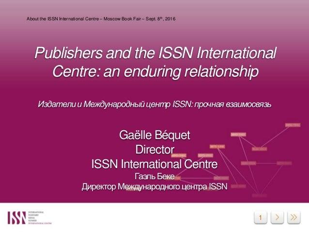 1 Publishers and the ISSN International Centre: an enduring relationship Издатели и Международный центр ISSN: прочная взаи...
