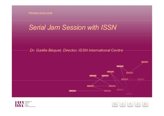 1 PIDAPALOOZA 2020 Serial Jam Session with ISSNSerial Jam Session with ISSN Dr. Gaëlle Béquet, Director, ISSN Internationa...