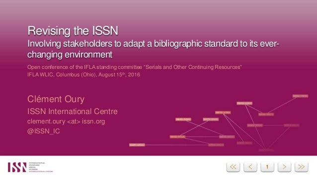 11 Revising the ISSN Involving stakeholders to adapt a bibliographic standard to its ever- changing environment Open confe...