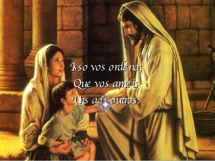 Isso vos ordeno; Que vos ameis Uns aos outros.