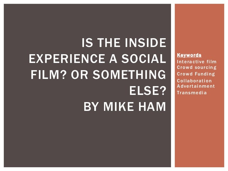 IS THE INSIDEEXPERIENCE A SOCIAL    Keyword s                       Interactive film                       Crowd sourcingF...