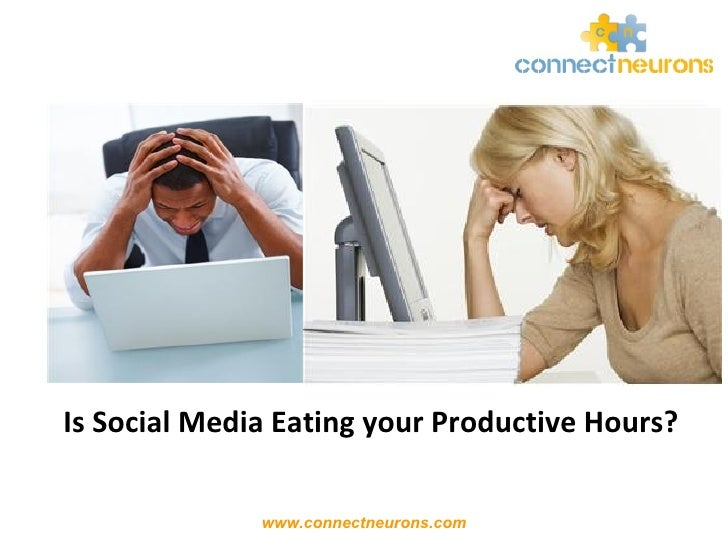 Is Social Media Eating your Productive Hours?              www.connectneurons.com