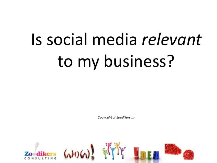 Is social media relevant to my business?<br />Copyright of ZoodikersTM<br />