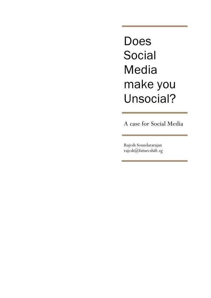Does Social Media make you Unsocial? A case for Social Media  Rajesh Soundararajan rajesh@futureshift.sg
