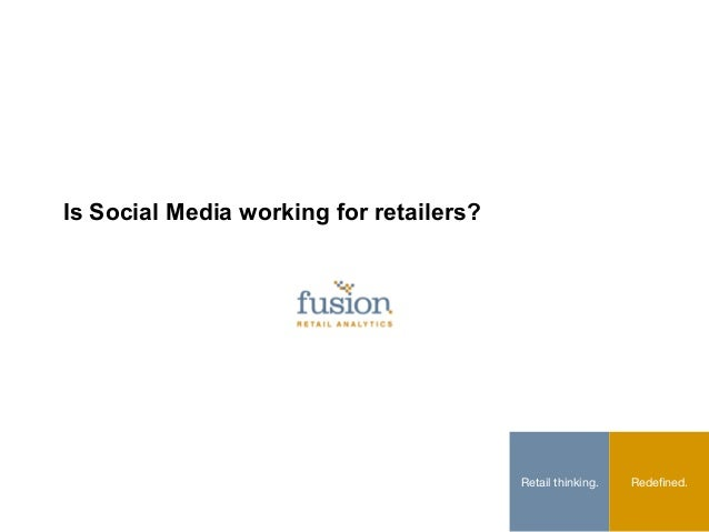 Is Social Media working for retailers?                                         Retail thinking.   Redefined.