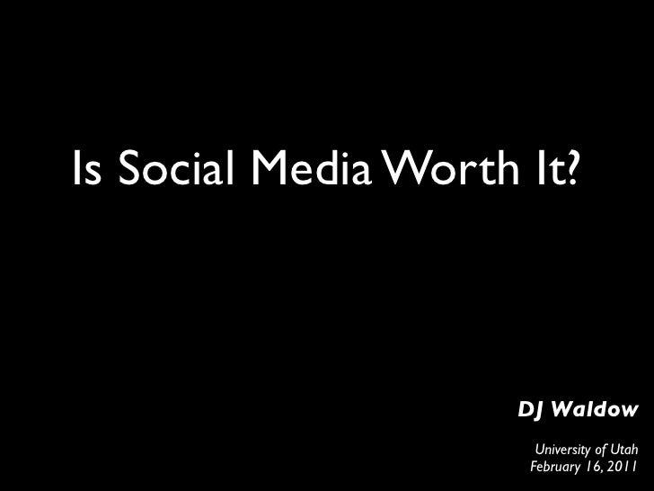 Is Social Media Worth It?                     DJ Waldow                       University of Utah                      Febr...