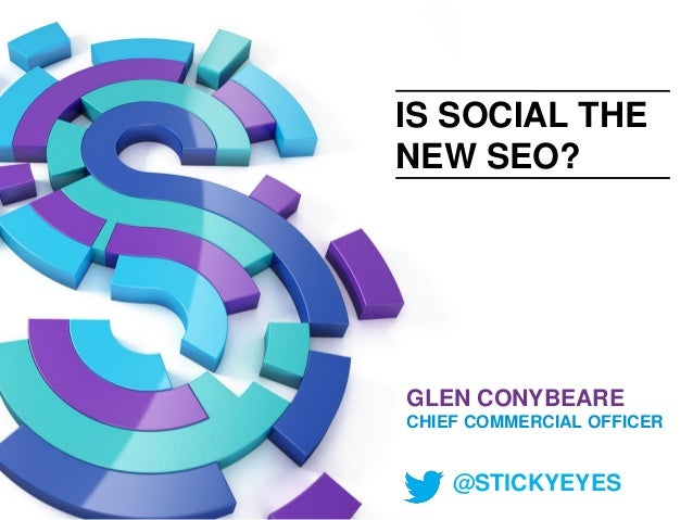IS SOCIAL THE NEW SEO?  GLEN CONYBEARE CHIEF COMMERCIAL OFFICER  @STICKYEYES