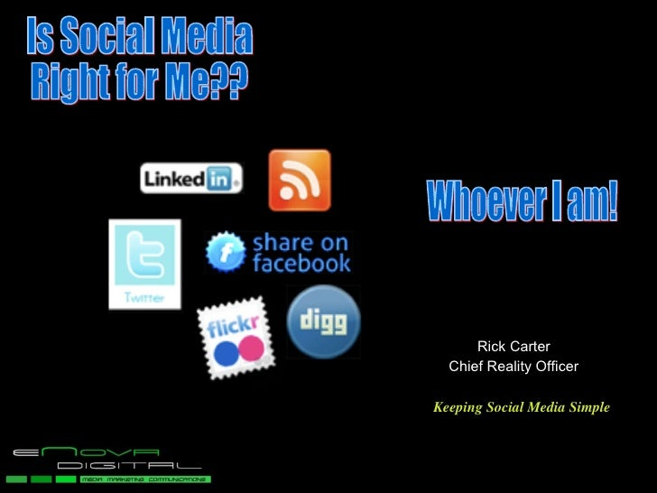 Wh Rick Carter Chief Reality Officer Keeping Social Media Simple Is Social Media Right for Me?? Whoever I am!