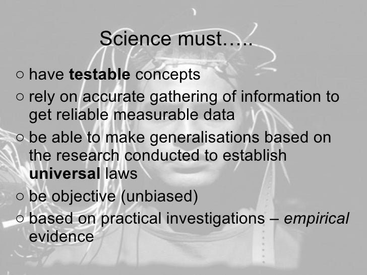 Science must….. <ul><li>have  testable  concepts </li></ul><ul><li>rely on accurate gathering of information to get reliab...
