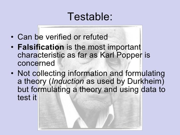 Testable: <ul><li>Can be verified or refuted </li></ul><ul><li>Falsification  is the most important characteristic as far ...