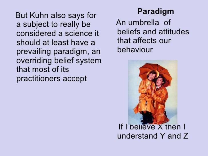<ul><li>But Kuhn also says for a subject to really be considered a science it should at least have a prevailing paradigm, ...