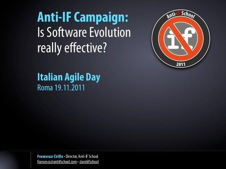 Anti-IF Campaign:Is Software Evolutionreally effective?Italian Agile DayRoma 19.11.2011Francesco Cirillo • Director, Anti-I...