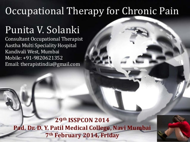 Occupational Therapy for Chronic Pain Punita V. Solanki Consultant Occupational Therapist Aastha Multi Speciality Hospital...