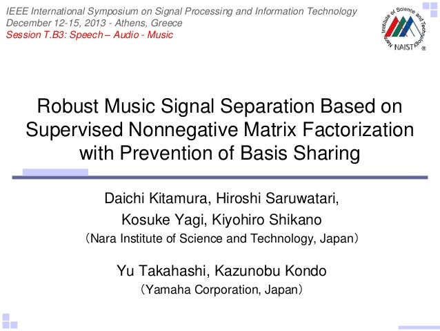 Robust Music Signal Separation Based on Supervised Nonnegative Matrix Factorization with Prevention of Basis Sharing Daich...