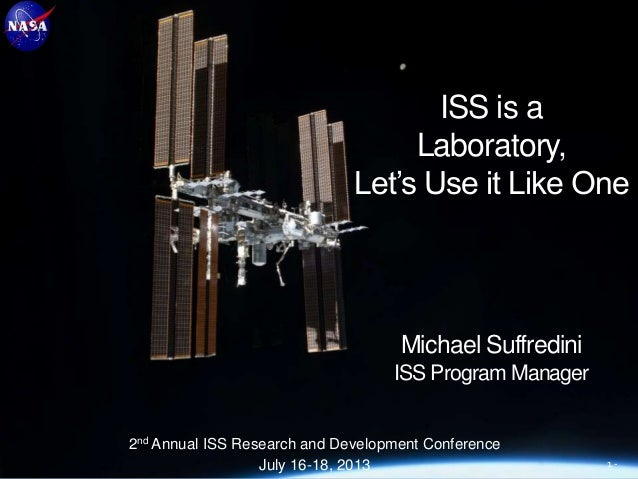 2nd Annual ISS Research and Development Conference July 16-18, 2013 1 - ISS is a Laboratory, Let's Use it Like One Michael...