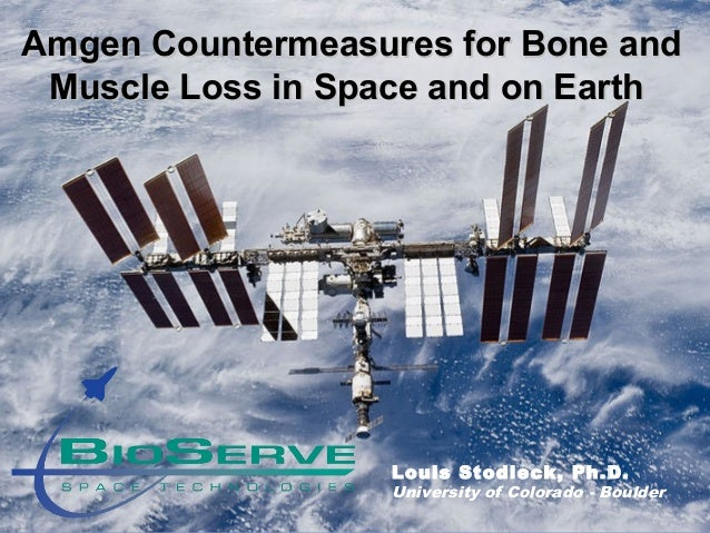 Amgen Countermeasures for Bone andAmgen Countermeasures for Bone and Muscle Loss in Space and on EarthMuscle Loss in Space...