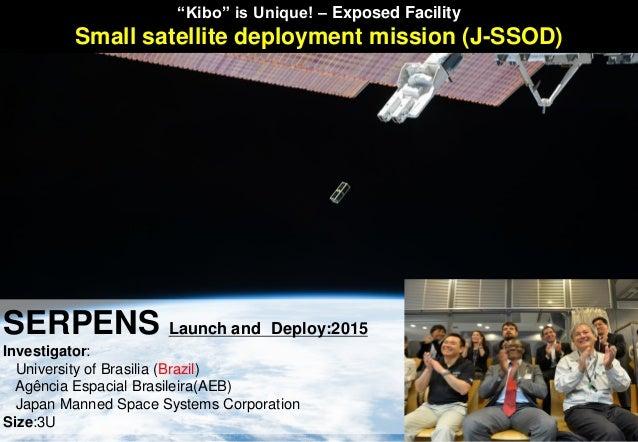 SERPENS Launch and Deploy:2015 Investigator: University of Brasilia (Brazil) Agência Espacial Brasileira(AEB) Japan Manned...