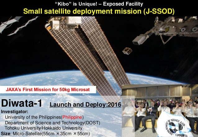JAXA's First Mission for 50kg Microsat Diwata-1 Launch and Deploy:2016 Investigator: University of the Philippines(Philipp...