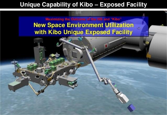 "Unique Capability of Kibo – Exposed Facility Maximizing the Outcome of the ISS and ""Kibo"" New Space Environment Utilizatio..."