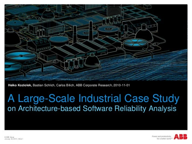 © ABB Group January 30, 2015   Slide 1 A Large-Scale Industrial Case Study on Architecture-based Software Reliability Anal...