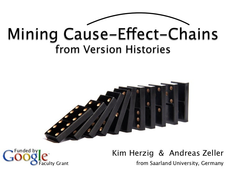 Mining Cause-Effect-Chains                   from Version HistoriesFunded by                             Kim Herzig & Andr...