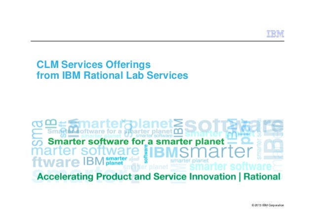 © 2013 IBM Corporation CLM Services Offerings from IBM Rational Lab Services