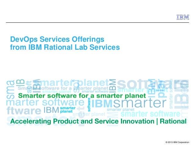 © 2013 IBM CorporationDevOps Services Offeringsfrom IBM Rational Lab Services