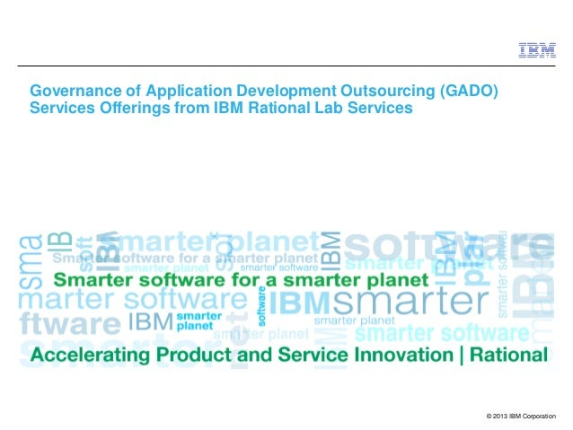 © 2013 IBM CorporationGovernance of Application Development Outsourcing (GADO)Services Offerings from IBM Rational Lab Ser...