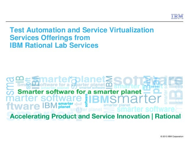 Test Automation and Service Virtualization Services Offerings from IBM Rational Lab Services  © 2013 IBM Corporation