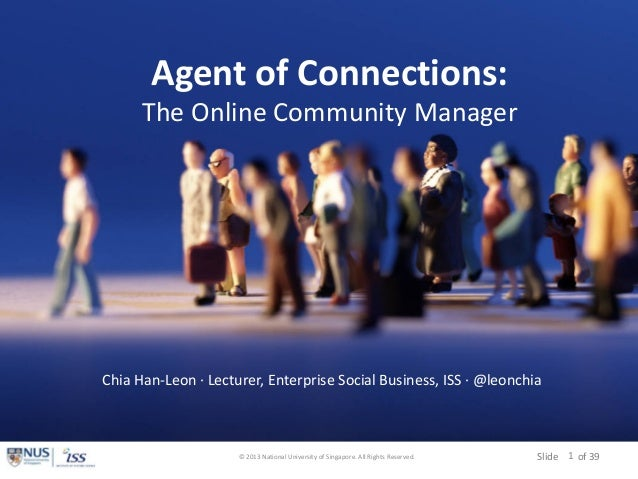 Slide of 39 Agent of Connections: The Online Community Manager © 2013 National University of Singapore. All Rights Reserve...