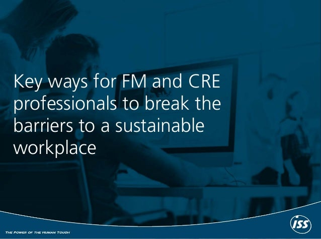 Key ways for FM and CRE professionals to break the barriers to a sustainable workplace