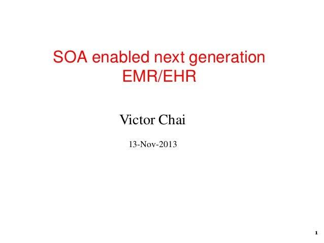 SOA enabled next generation EMR/EHR Victor Chai 13-Nov-2013  1