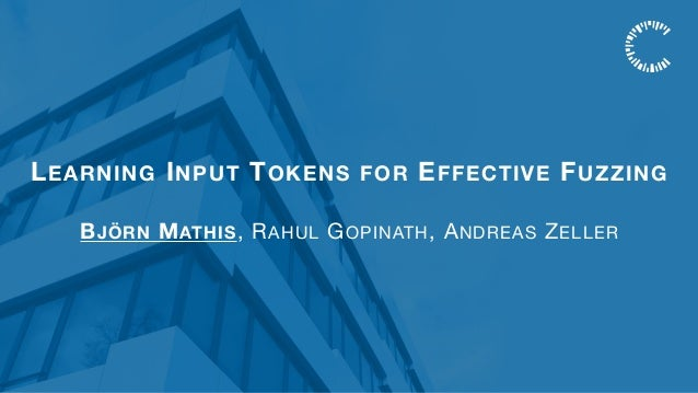 LEARNING INPUT TOKENS FOR EFFECTIVE FUZZING BJÖRN MATHIS, RAHUL GOPINATH, ANDREAS ZELLER