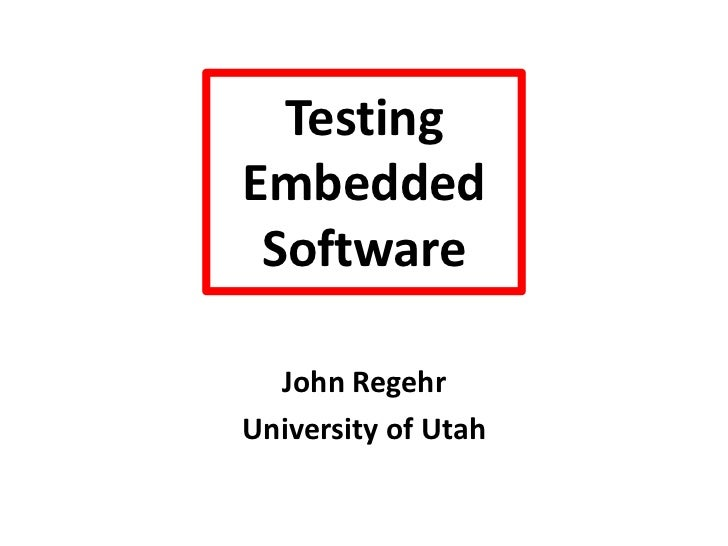 Testing EmbeddedSoftware<br />John Regehr<br />University of Utah<br />