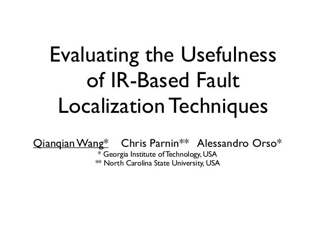 Evaluating the Usefulness of IR-Based Fault Localization Techniques Qianqian Wang* Chris Parnin** Alessandro Orso* * Georg...