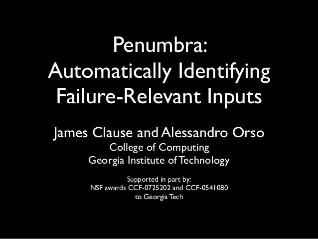 Penumbra:Automatically IdentifyingFailure-Relevant InputsJames Clause and Alessandro OrsoCollege of ComputingGeorgia Insti...