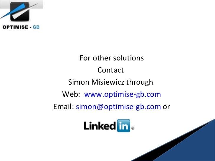 <ul><ul><li>For other solutions </li></ul></ul><ul><ul><li>Contact  </li></ul></ul><ul><ul><li>Simon Misiewicz through  </...