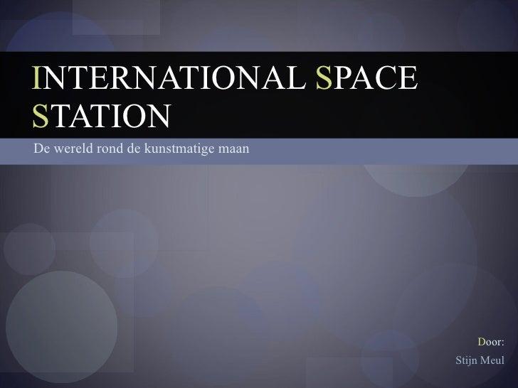 De wereld rond de kunstmatige maan I NTERNATIONAL  S PACE  S TATION D oor: Stijn Meul