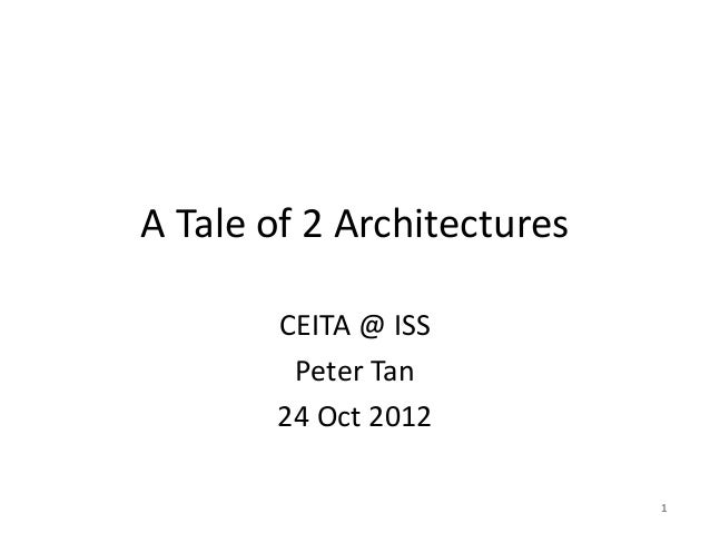 A Tale of 2 Architectures       CEITA @ ISS        Peter Tan       24 Oct 2012                            1