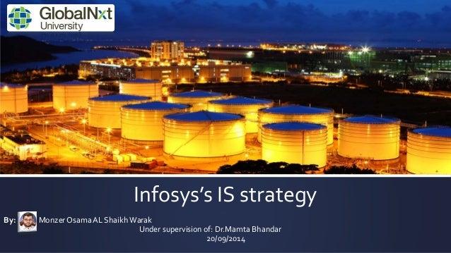 Infosys's IS strategy  By: Monzer Osama AL Shaikh Warak  Under supervision of: Dr.Mamta Bhandar  20/09/2014