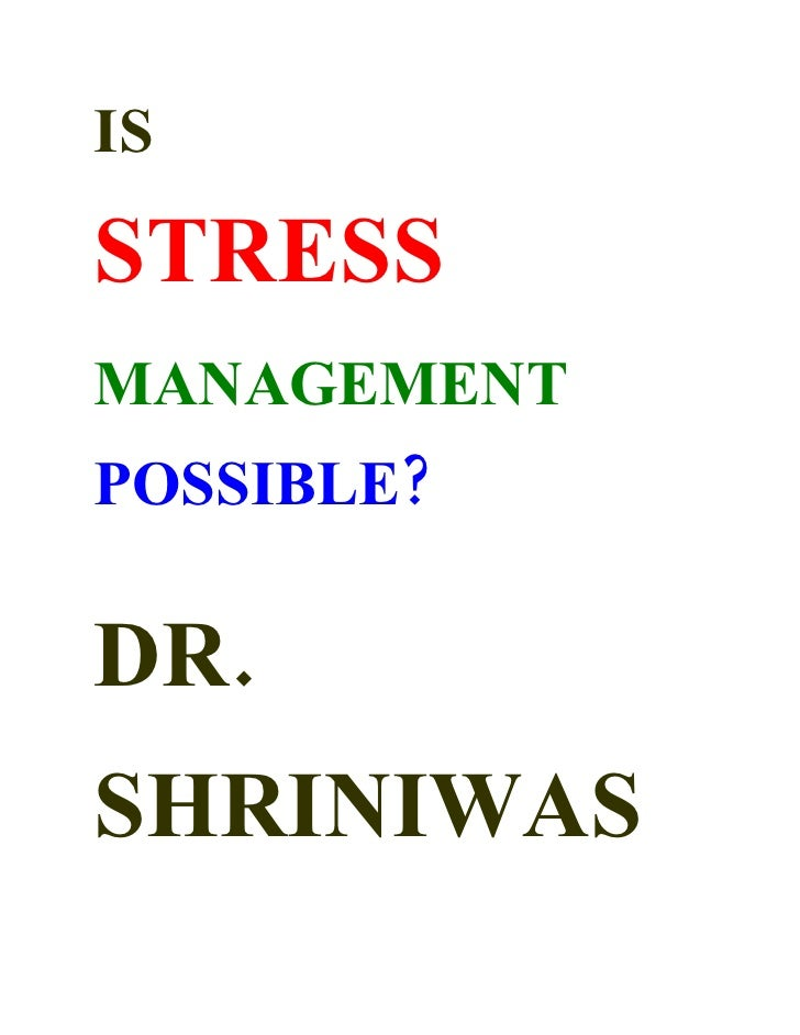 IS  STRESS MANAGEMENT POSSIBLE?  DR. SHRINIWAS